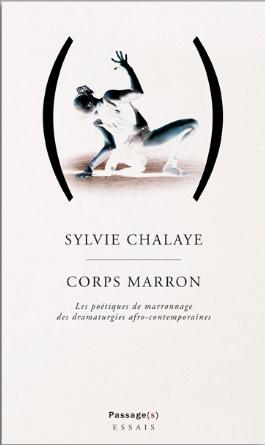 S. Chalaye, Corps Marron. Les poétiques de marronnage des dramaturgies afro-contemporaines