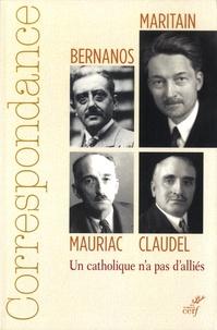 Correspondance Maritain, Mauriac, Claudel, Bernanos - Un catholique n'a pas d'alliés (éds. H. Quantin, M. Bressolette)