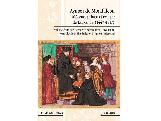 Aymon de Montfalcon. Mécène, prince et évêque de Lausanne 1443-1517 (Études de lettres, 2018 n° 3-4)