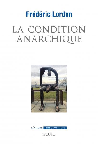 F. Lordon, La Condition anarchique. Affects et institutions de la valeur