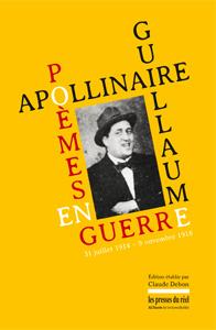 C. Debon (éd.), Guillaume Apollinaire. Poèmes en guerre – 31 juillet 1914 - 9 novembre 1918