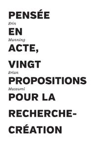 E. Manning, B. Massumi, Pensée en acte – Vingt propositions pour la recherche-création (éd. Y. Citton)