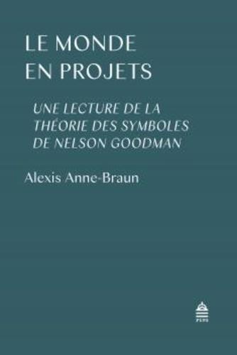 A. Anne-Braun, Le monde en projets.Une lecture de la théorie des symboles de Nelson Goodman