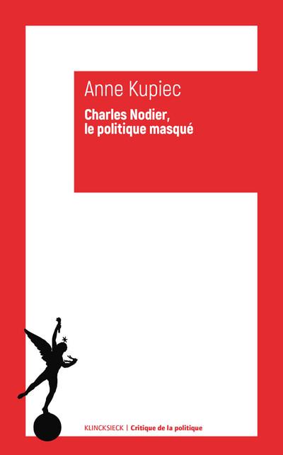 A. Kupiec, Charles Nodier, le politique masqué