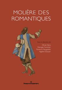 O. Bara, G. Forestier, F. Naugrette, A. Sanjuan (dir.), Molière des Romantiques