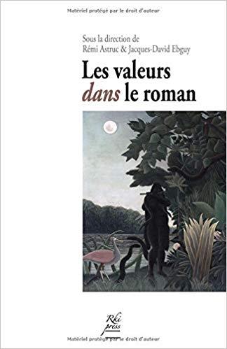 R. Astruc et J-D. Ebguy (dir.) Les Valeurs dans le roman. Conditions d'une poéthique romanesque