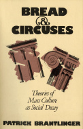 P. Brantlinger, Bread and Circuses. Theories of Mass Culture As Social Decay