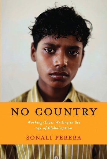 S. Perera, No Country. Working-Class Writing in the Age of Globalization
