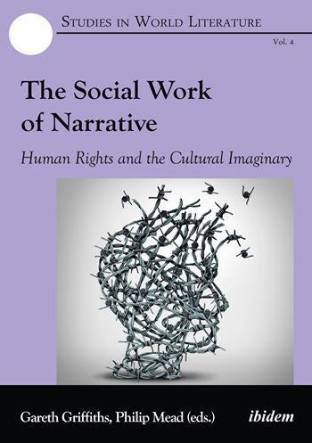 G. Griffiths, P. Mead (dir.), The Social Work of Narrative. Human Rights and the Cultural Imaginary