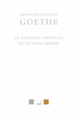 Goethe, La Vocation théâtrale de Wilhelm Meister