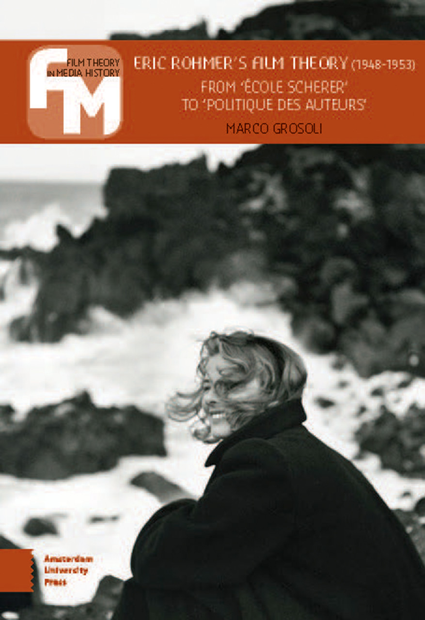 M. Grosoli, Eric Rohmer's Film Theory (1948-1953): from 'Ecole Schérer' to 'Politique des auteurs'