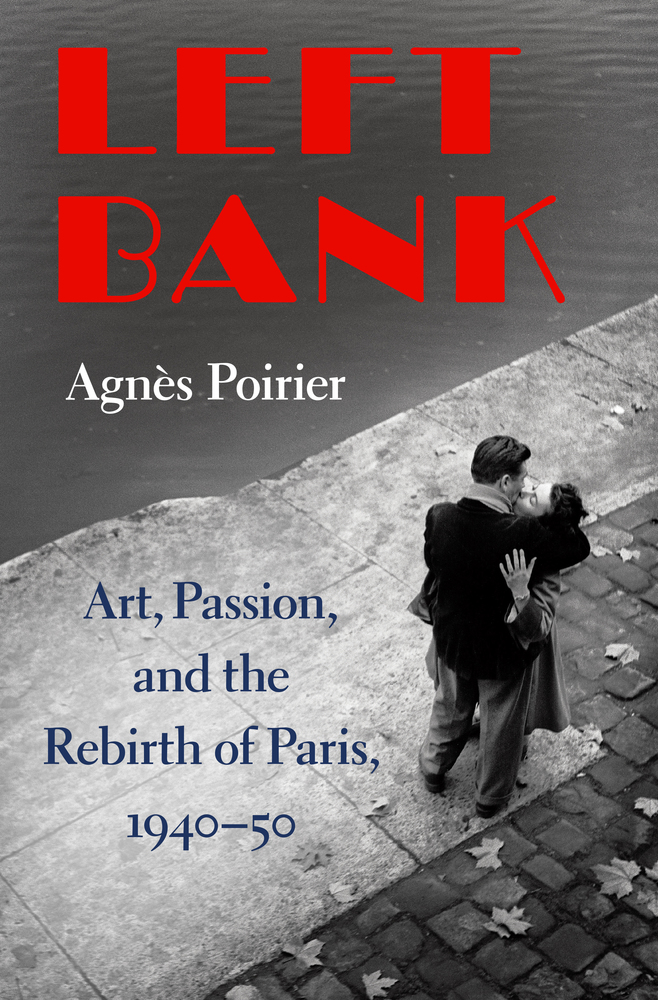 A. Poirier, Left bank. Art, Passion, and the Rebirth of Paris, 1940-50