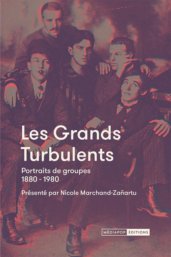 N. Marchand-Zañartu (dir.), Les grands turbulents. Portraits de groupes (1880-1980)