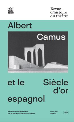 Revue d'histoire du théâtre, n° 280, Albert Camus et le Siècle d'or espagnol (dir. V. Mazza)
