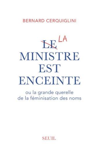 B. Cerquiglini, Le ministre est enceinte ou la grande querelle de la féminisation des noms