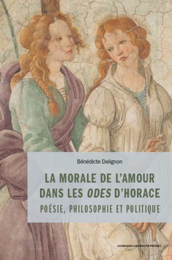 B. Delignon, La morale de l'amour dans les Odes d'Horace. Poésie, philosophie et politique.