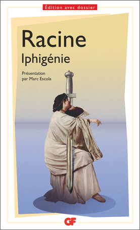 Jean Racine, Iphigénie (GF-Flammarion, M. Escola éd.)
