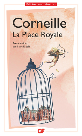 Pierre Corneille, La Place Royale (GF-Flammarion, M. Escola éd.)