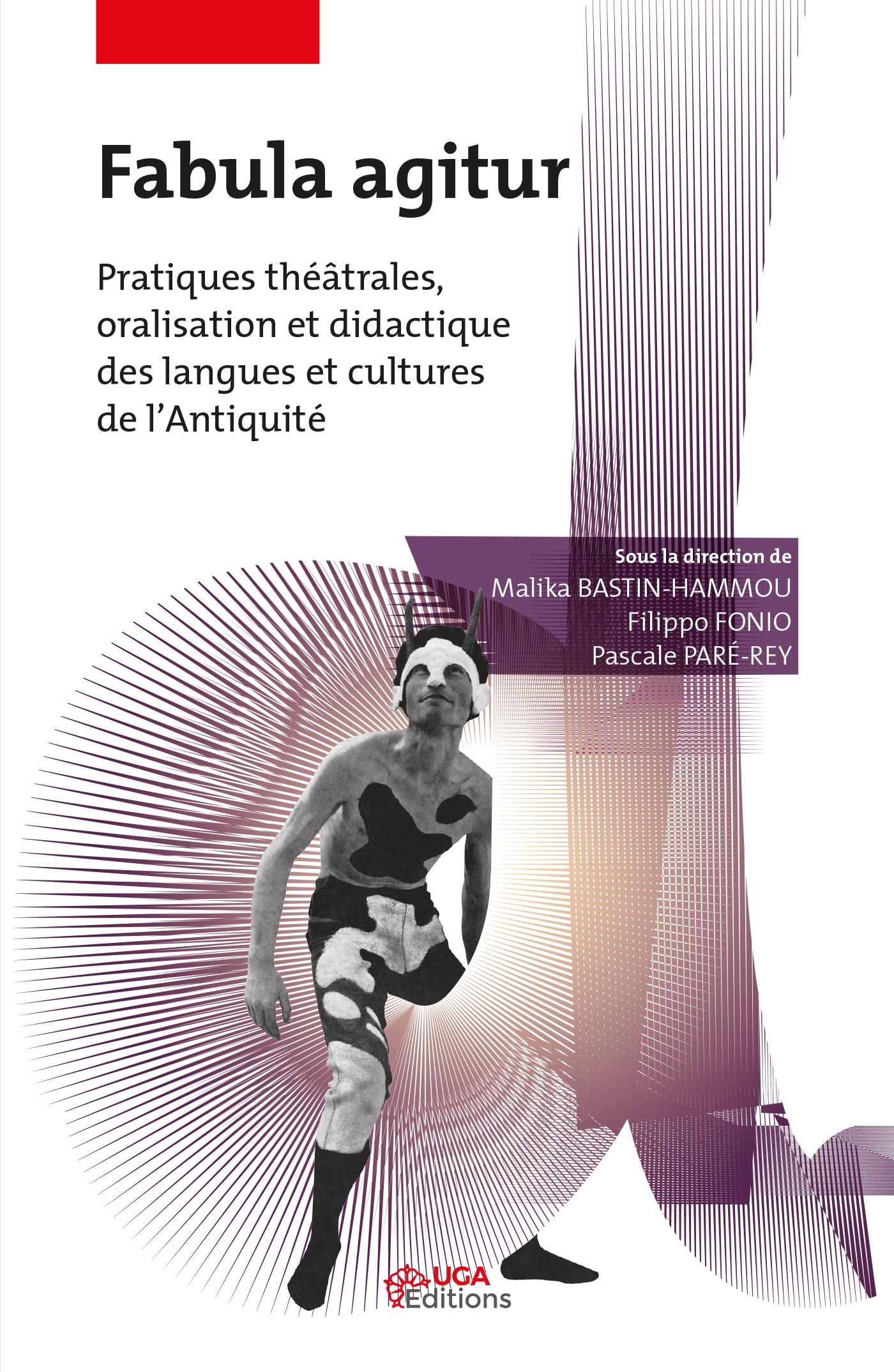 M. Bastin-Hammou,  F. Fonio,  P. Paré-Rey, Fabula agitur. Pratiques théâtrales, oralisation et didactique des langues et cultures de l'Antiquité