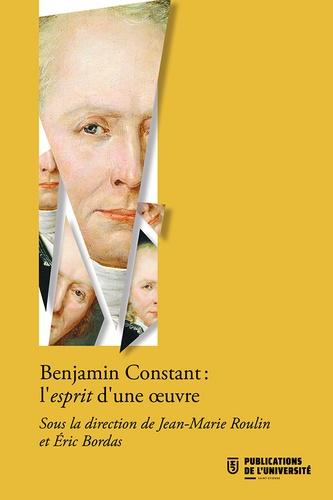 J.-M. Roulin, É. Bordas (dir.), Benjamin Constant : l'esprit d'une œuvre