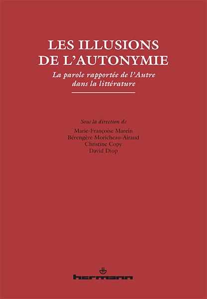 M.-Fr. Marein, B. Moricheau-Airaud, Chr. Copy, D. Diop (dir.),Les illusions de l'autonymie.La parole rapportée de l'Autre dans la littérature