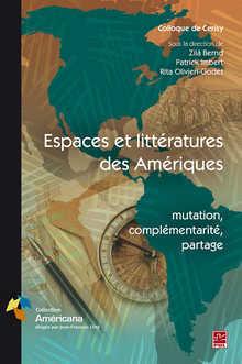 Z. Bernd, P. Imbert, R. Olivieri-Godet (dir.), Espaces et littératures des Amériques : mutation, complémentarité, partage