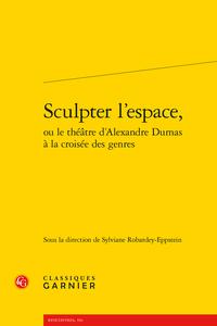 Sylviane Robardey-Eppstein (dir.), Sculpter l'espace, ou le théâtre d'Alexandre Dumas à la croisée des genres