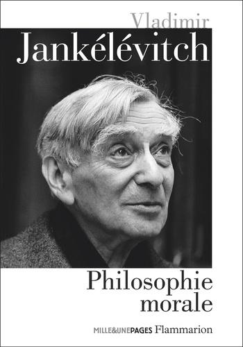 V. Jankélévitch, Philosophie morale. La mauvaise conscience ; Du mensonge ; Le mal ; L'austérité et la vie morale ; Le pur et l'impur ; L'aventure, l'ennui, le sérieux ; Le pardon