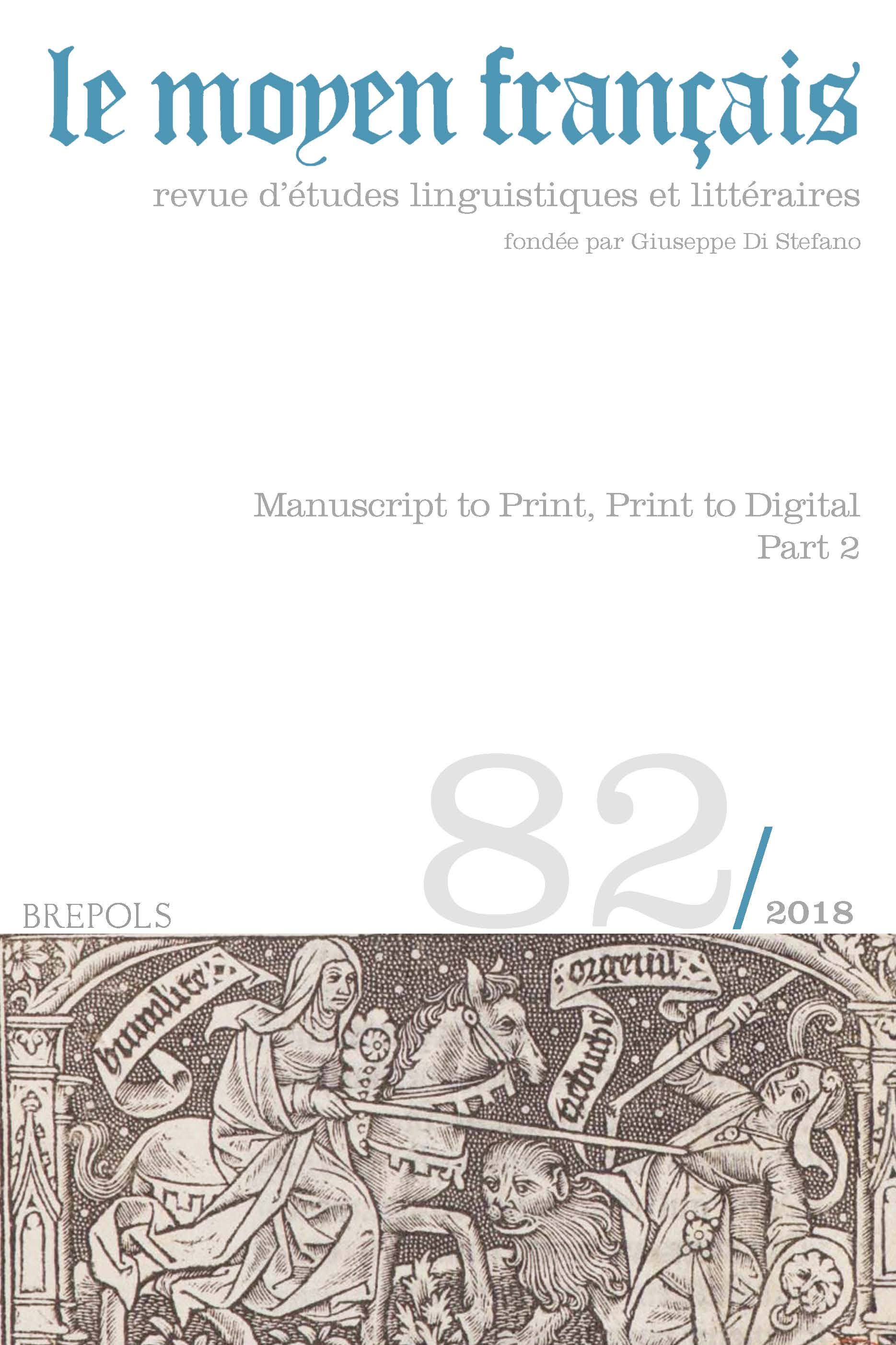 Le Moyen Français, 82 (2018), Manuscript to Print, Print to Digital: Editions in Performance and Performance in Editions in Late Medieval and Renaissance France (1400–1550) - Part 2 (éd. C. J. Brown)