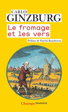 C. Ginzburg, Le fromage et les vers. L'univers d'un meunier du XVIe siècle (nouvelle éd.)