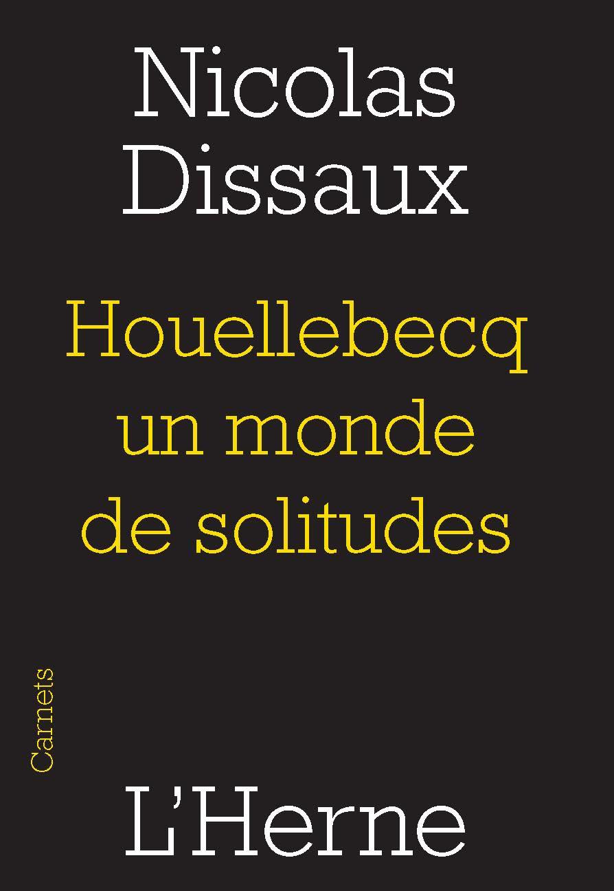 N. Dissaux, Houellebecq, un monde de solitudes