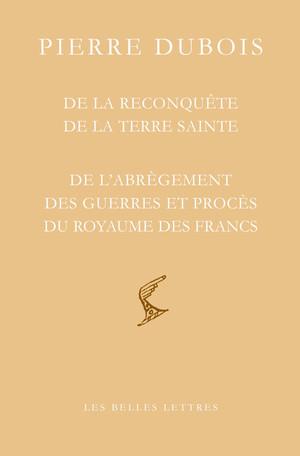 Pierre Dubois, De la reconquête de la Terre sainte. Suivi de De l'abrègement des guerres et procès du Royaume des Francs