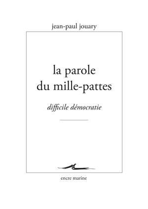 J-P. Jouary, La Parole du mille-pattes. Difficile démocratie