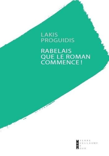 L. Proguidis, Rabelais, que le roman commence !
