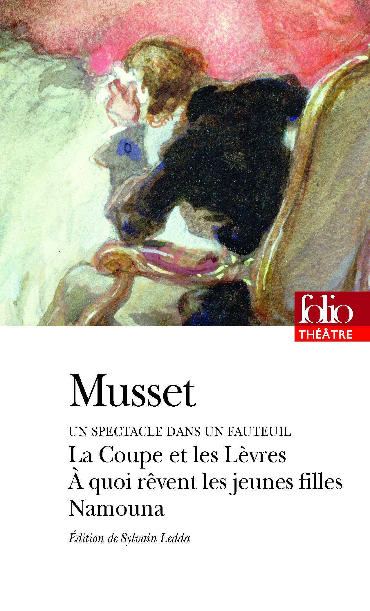 Alfred De Musset, Un spectacle dans un fauteuil. À quoi rêvent les jeunes filles précédé de La Coupe et les Lèvres et suivi de Namouna