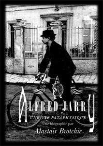 A. Brotchie, Alfred Jarry. Une vie pataphysique (trad. G. Firmin et Th. Foulc)