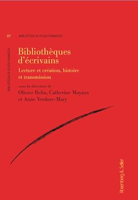 O. Belin, C. Mayaux, A. Verdure-Mary (dir.), Bibliothèques d'écrivains. Lecture et création, histoire et transmission