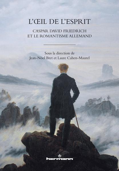 L. Cahen-Maurel, J-N. Bret (dir.), L'Œil de l'esprit. Caspar David Friedrich et le romantisme allemand