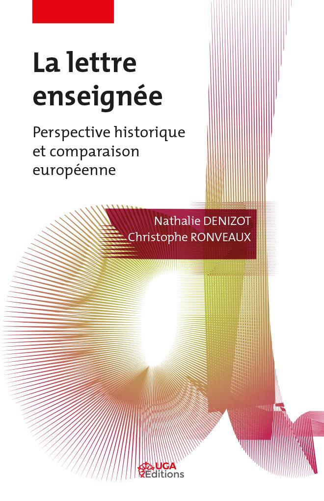 La Lettre enseignée. Perspective historique et comparaison européenne, sous la direction de Nathalie Denizot et Christophe Ronveaux