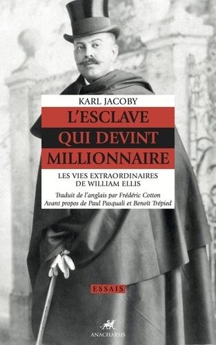 K. Jacoby, L'esclave qui devint millionnaire. Les vies extraordinaires de William Ellis