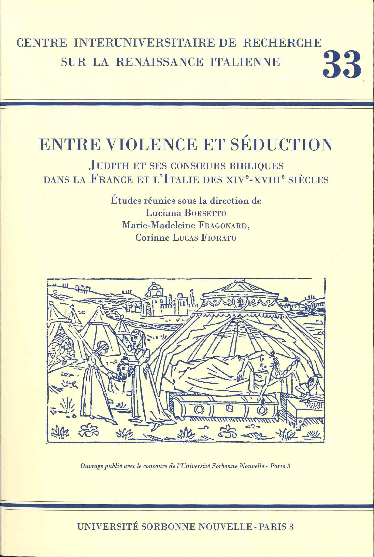 Entre violence et séduction. Judith et ses consœurs bibliques dans la France et l'Italie des XIVe-XVIIIe s.