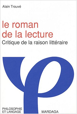 A. Trouvé, Le Roman de la lecture. Critique de la raison littéraire