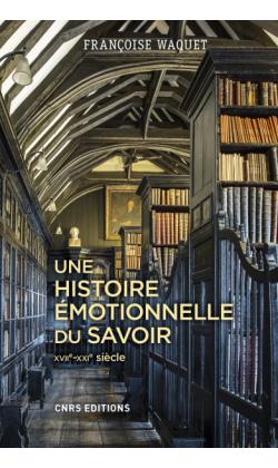 F. Waquet, Une histoire émotionnelle du savoir XVIIe-XXIe siècle
