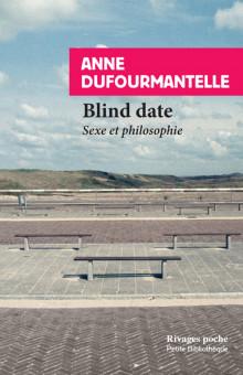 A. Dufourmantelle, Blind date. Sexe et philosophie
