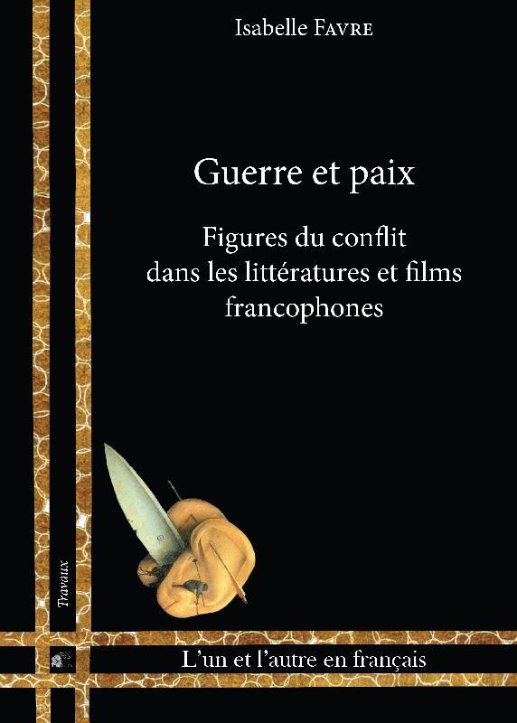 I. Favre, Guerre et paix. Figures du conflit dans les littératures et films francophones