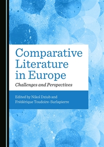 N. Dziub et F. Toudoire-Surlapierre (dir.), Comparative Literature in Europe : Challenges and Perspectives