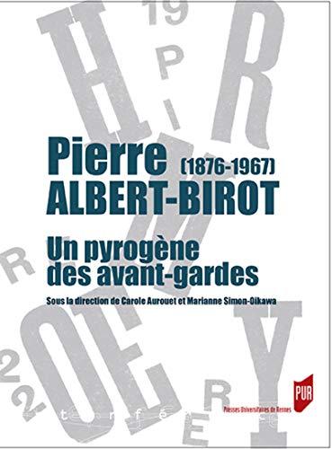 C. Aurouet et M. Simon-Oikawa (dir.), Pierre Albert-Birot (1876-1967). Un pyrogène des avant-gardes