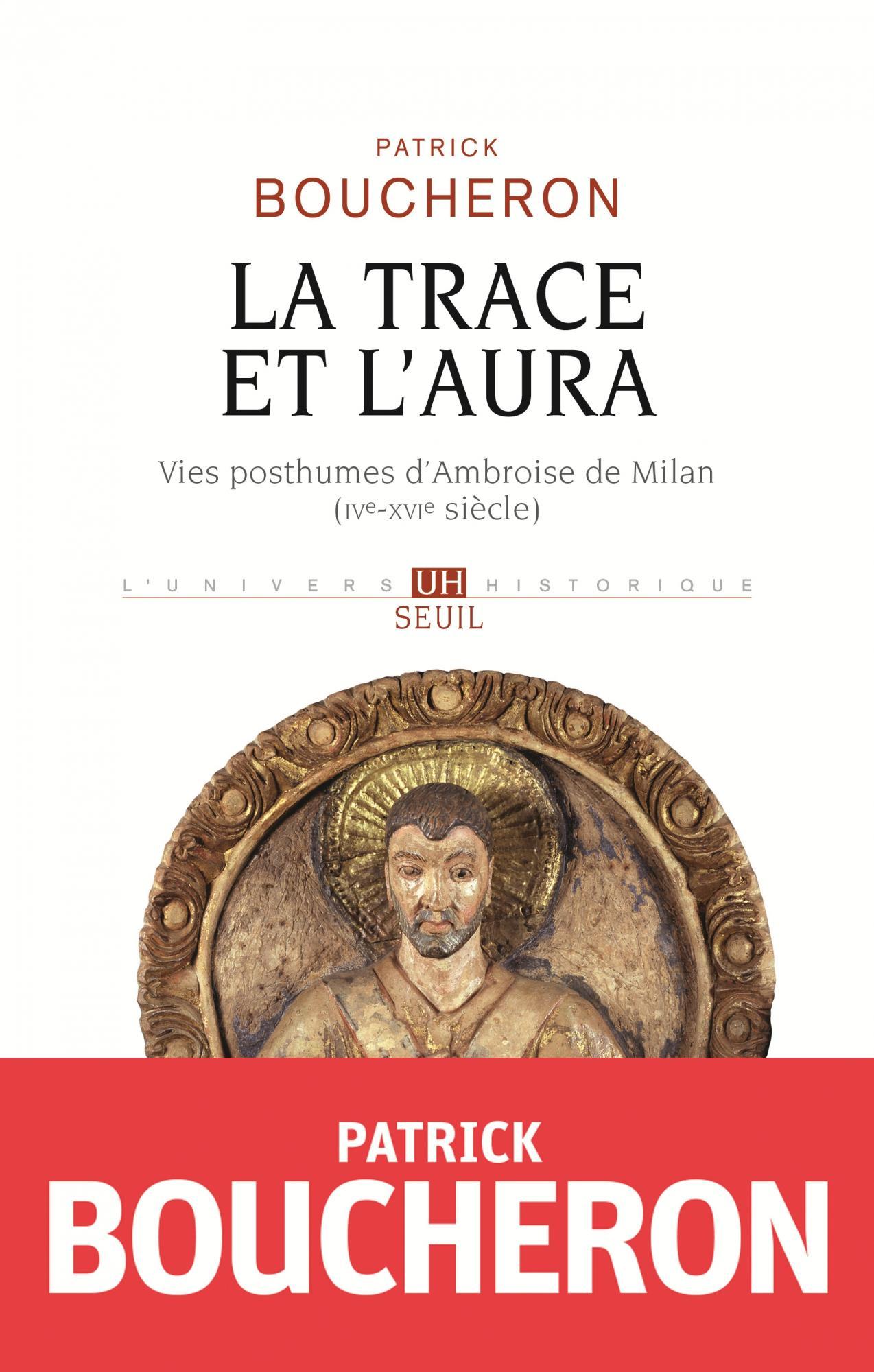 P. Boucheron, La Trace et l'aura Vies posthumes d'Ambroise de Milan (IVe-XVIe s.)