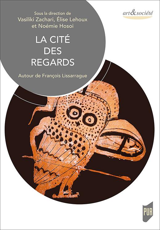 V. Zachari, E. Lehoux, N. Hosoi (dir.), La Cité des regards. Autour de François Lissarrague