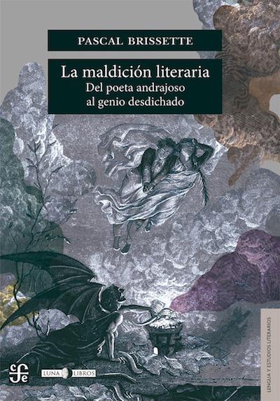 P. Brissette, La maldición literaria. Del poeta andrajoso al genio desdichado (traducción y prefacio de Juan Zapata).